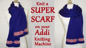 How to Make a Super Scarf on your Addi Knitting Machine