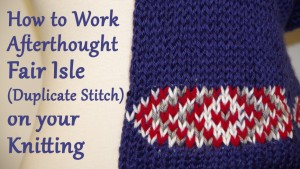 How to Work Afterthought Fair Isle (Duplicate Stitch) on your Knitting
