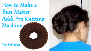 Knit a Bun Maker on Your Addi Pro Knitting Machine in 10 Minutes