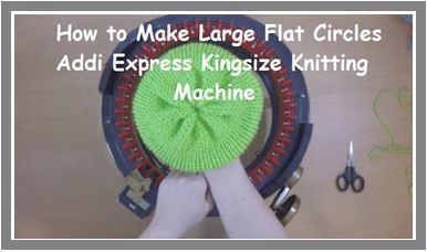 How to Make Large Flat Circles on an Addi Express Kingsize Knitting Machine