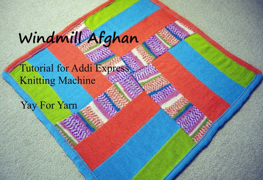 Addi Express Knitting Machine Tutorial - Windmill Afghan