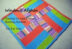 Addi Express Knitting Machine Tutorial - Windmill Afghan