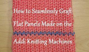 Grafting Flat Panels made on Addi Express Knitting Machine