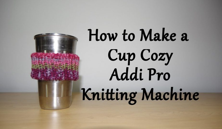 How to Make a Cup Cozy on your Addi Pro Knitting Machine