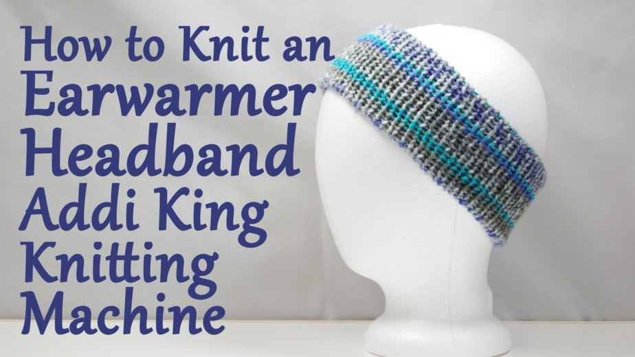 Learn to knit an Earwarmer Headband on your Addi King Knitting Machine
