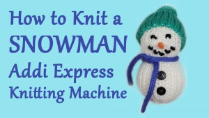 Knit a Snowman on your Addi Express Knitting Machine