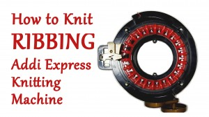 How to Knit Ribbing on your Addi Express Knitting Machine