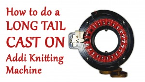 How to do a Long Tail Cast On on your Addi Knitting Machine