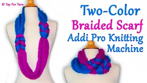 How to Make a Two Color Braided Infinity Scarf on your Addi Pro Knitting Machine
