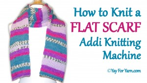 How to Knit a Flat Scarf on your Addi Express Knitting Machine