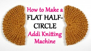 How to Make a Flat Half-Circle on your Addi Knitting Machine