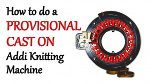 How to do a Provisional Cast On on your Addi Express Knitting Machine