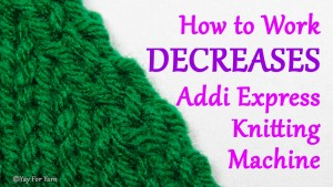 How to Work DECREASES at the Edges of a Flat Panel on your Addi Knitting Machine