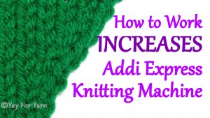 How to Work Increases at the Edges of a Flat Panel on your Addi Express Knitting Machine