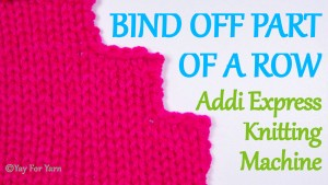 How to Bind Off Part of a Row on your Addi Express Knitting Machine