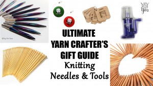 Ultimate Yarn Crafter's Gift Guide - 10 Useful & Beautiful Knitting Needles and Tools - Winter 2018