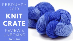 February 2019 KnitCrate - Unboxing & Review + Exclusive Coupon Code
