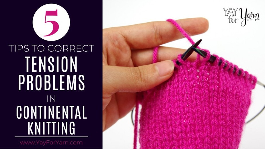 Have you ever had problems with tension in Continental Knitting? Try these 5 tips to fix your tension now!