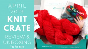 April 2019 KnitCrate - Review & Unboxing + Exclusive Coupon Code