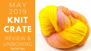 May 2019 KnitCrate - Unboxing & Review + Exclusive Coupon Code
