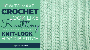 How to Make Crochet Look Like Knitting with the HDC Rib Stitch