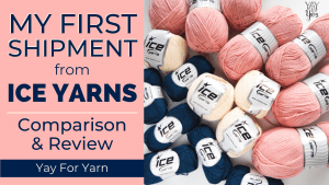 My First Shipment from Ice Yarns - Comparison & Review