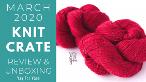 March 2020 KnitCrate - Unboxing & Review + Exclusive Coupon Code