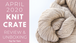 April 2020 KnitCrate - Unboxing & Review + Exclusive Coupon Code