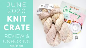 June 2020 KnitCrate - Unboxing & Review + Exclusive Coupon Code